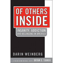 Of Others Inside: Insanity, Addiction And Belonging in America by Darin Weinberg, 9781592134045