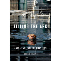 Filling the Ark: Animal Welfare in Disasters by Leslie Irvine, 9781592138340