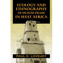 Ecology And Ethnography Of Muslim Trade In West Africa by Paul E. Lovejoy, 9781592214266