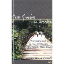 From Freedom To Freedom: Journeying Back to Heal the Wounds of the Atlantic Slave Trade by Johnston Akuma-Kalu Njoku, 9781592219377