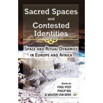 Sacred Spaces And Contested Identities: Space and Ritual Dynamics in Europe and Africa by Philip Nel, 9781592219551
