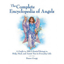 The Complete Encyclopedia of Angels: A Guide to 200 Celestial Beings to Help, Heal, and Assist You in Everyday Life by Susan Gregg, 9781592334667