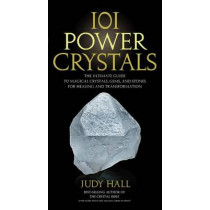 101 Power Crystals: The Ultimate Guide to Magical Crystals, Gems, and Stones for Healing and Transformation by Judy Hall, 9781592334902