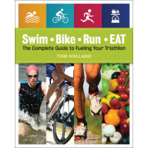 Swim, Bike, Run, Eat: The Complete Guide to Fueling Your Triathlon by Tom Holland, 9781592336067