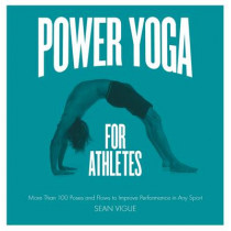 Power Yoga for Athletes: More Than 100 Poses and Flows to Improve Performance in Any Sport by Sean Vigue, 9781592336159