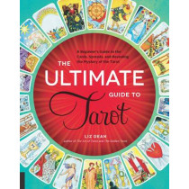 The Ultimate Guide to Tarot: A Beginner's Guide to the Cards, Spreads, and Revealing the Mystery of the Tarot by Liz Dean, 9781592336579