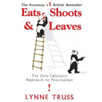 Eats, Shoots & Leaves: The Zero Tolerance Approach to Punctuation by Lynne Truss, 9781592400874