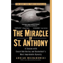 The Miracle of St. Anthony: A Season with Coach Bob Hurley and Basketball's Most Improbable Dynasty by Adrian Wojnarowski, 9781592401864