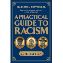 A Practical Guide to Racism by C.H. Dalton, 9781592404308