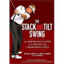 The Stack and Tilt Swing: The Definitive Guide to the Swing That Is Remaking Golf by Michael Bennett, 9781592404476