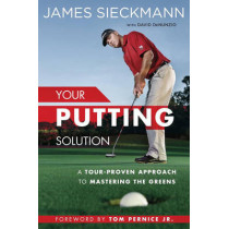 Your Putting Solution: A Tour-Proven Approach to Mastering the Greens by James Sieckmann, 9781592409075
