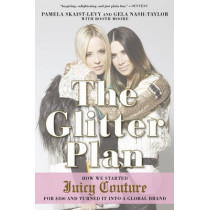 The Glitter Plan: How we Started Juicy Couture for GBP200 and Turned it into a Global Brand by Pamela Skaist-Levy, 9781592409358