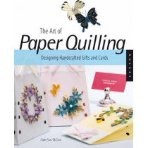 Art of Paper Quilling: Designing Handcrafted Gifts and Cards by Claire Sun-Ok Choi, 9781592533862