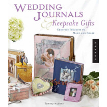 Wedding Journals and Keepsake Gifts: Creative Projects to Make and Share by Tammy Kushnir, 9781592534609