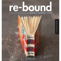 Re-Bound: Creating Handmade Books from Recycled and Repurposed Materials by Jeannine Stein, 9781592535248