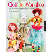 Cloth Doll Workshop: From the Beginning and Beyond Will Doll Masters Elinor Peace Bailey, Patti Medaris Culea, and Barbara Willis by Barbara Willis, 9781592536214