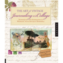 The Art of Vintage Journaling and Collage: Techniques and Inspiration for Working with Antique Ephemera by Maryjo Koch, 9781592537457