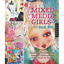 Mixed-Media Girls with Suzi Blu: Drawing, Painting, and Fanciful Adornments from Start to Finish by Suzi Blu, 9781592537693