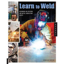 Learn to Weld: Beginning Mig Welding and Metal Fabrication Basics - Includes Techniques You Can Use for Home and Automotive Repair, Metal Fabrication Projects, Sculpture, and More by Stephen Blake Christena, 9781592538690