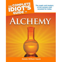 Complete Idiot's Guide to Alchemy: The Magic and Mystery of the Ancient Craft Revealed for Today by Dennis William Hauck, 9781592577354