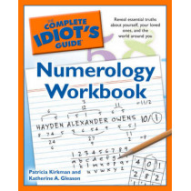 Complete Idiot's Guide Numerology Workbook: Reveal Essential Truths About Yourself, Your Loved Ones and the World Around You by Patricia Kirkman, 9781592579402