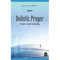 Holistic Prayer: A Guide to Jewish Spirituality by Avraham Weiss, 9781592643349