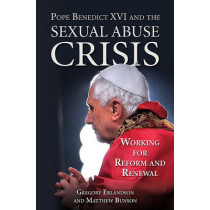 Pope Benedict XVI and the Sexual Abuse Crisis: Working for Reform and Renewal by Gregory Erlandson, 9781592768066