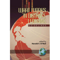 What Works in Distance Learning: Guidelines by Harold F. O'Neil, Jr., 9781593112608