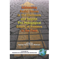 Addressing Social Issues in the Classroom and Beyond: The Pedagogical Efforts of Pioneers in the Field by Samuel Totten, 9781593115661