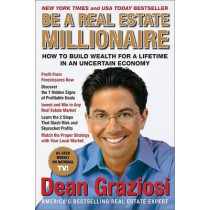 Be a Real Estate Millionaire: How to Build Wealth for a Lifetime in an Uncertain Economy by Dean Graziosi, 9781593154882