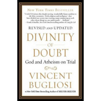 Divinity of Doubt: God and Atheism on Trial by Vincent Bugliosi, 9781593157081