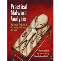 Practical Malware Analysis: The Hands-On Guide to Dissecting Malicious Software by Michael Sikorski, 9781593272906