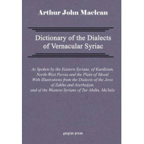 Dictionary of the Dialects of Vernacular Syriac by Arthur John Maclean, 9781593330170