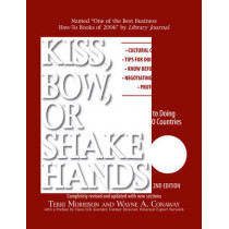 Kiss, Bow, Or Shake Hands: The Bestselling Guide to Doing Business in More Than 60 Countries by Terri Morrison, 9781593373689