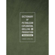 Dictionary of Petroleum Exploration, Drilling & Production by Norman J. Hyne, 9781593703134