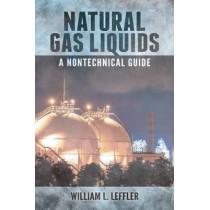 Natural Gas Liquids: A Nontechnical Guide by William L. Leffler, 9781593703240
