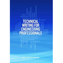 Technical Writing For Engineering Professionals by Darla-Jean Weatherford, 9781593703707