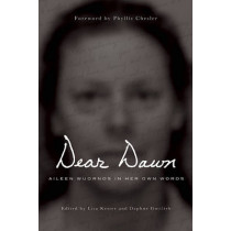 Dear Dawn: Aileen Wuornos in Her Own Words by Aileen Wuornos, 9781593762902