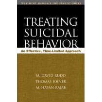 Treating Suicidal Behavior: An Effective, Time-Limited Approach by M. David Rudd, 9781593851002