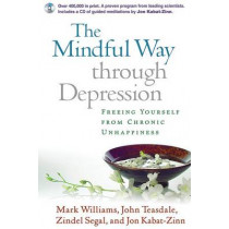 The Mindful Way through Depression: Freeing Yourself from Chronic Unhappiness by J. Mark G. Williams, 9781593851286