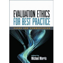 Evaluation Ethics for Best Practice: Cases and Commentaries by Michael Morris, 9781593855697