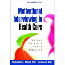 Motivational Interviewing in Health Care: Helping Patients Change Behavior by Stephen Rollnick, 9781593856120