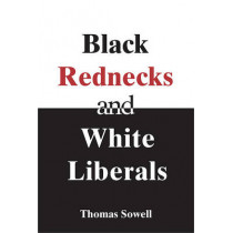 Black Rednecks & White Liberals: Hope, Mercy, Justice and Autonomy in the American Health Care System by Thomas Sowell, 9781594031434