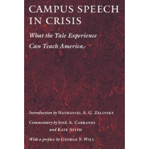 Campus Speech in Crisis: What the Yale Experience Can Teach America by Nathaniel A.G. Zelinsky, 9781594039195