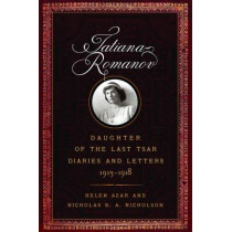 Tatiana Romanov, Daughter of the Last Tsar: Diaries and Letters, 1913-1918 by Helen Azar, 9781594162367