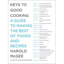 Keys to Good Cooking: A Guide to Making the Best of Foods and Recipes by Harold McGee, 9781594202681
