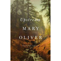 Upstream: Selected Essays by Mary Oliver, 9781594206702