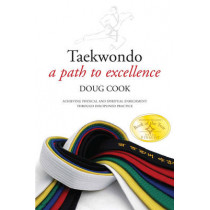Taekwondo: A Path to Excellence by Doug Cook, 9781594391286