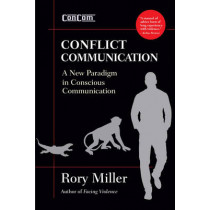 Conflict Communication (ConCom): A New Paradigm in Conscious Communication by Rory Miller, 9781594393310