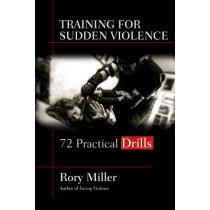 Training for Sudden Violence: 72 Practical Drills by Rory Miller, 9781594393808